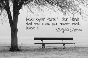 Never explain yourself