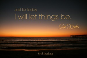 I will let things be